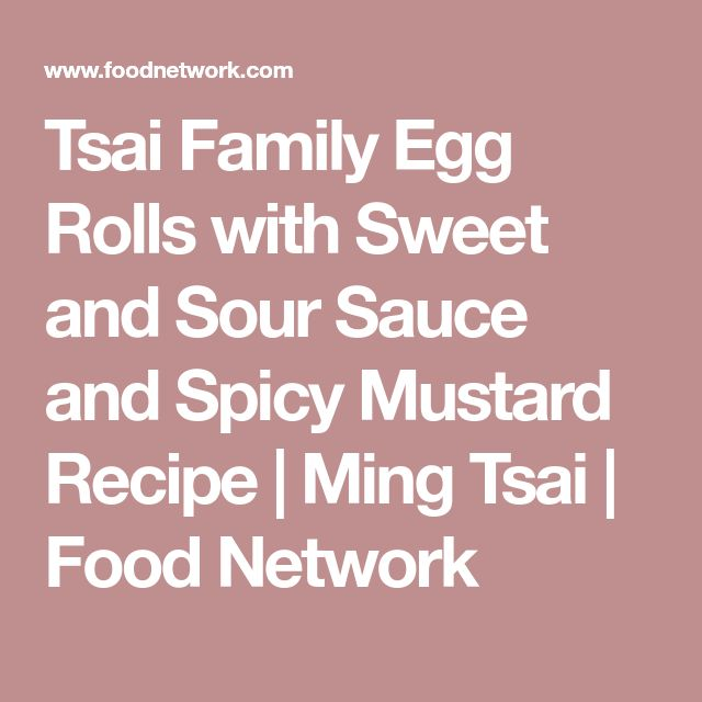 Tsai Family Egg Rolls with Sweet and Sour Sauce and Spicy Mustard Recipe   Ming Tsai   Food Network