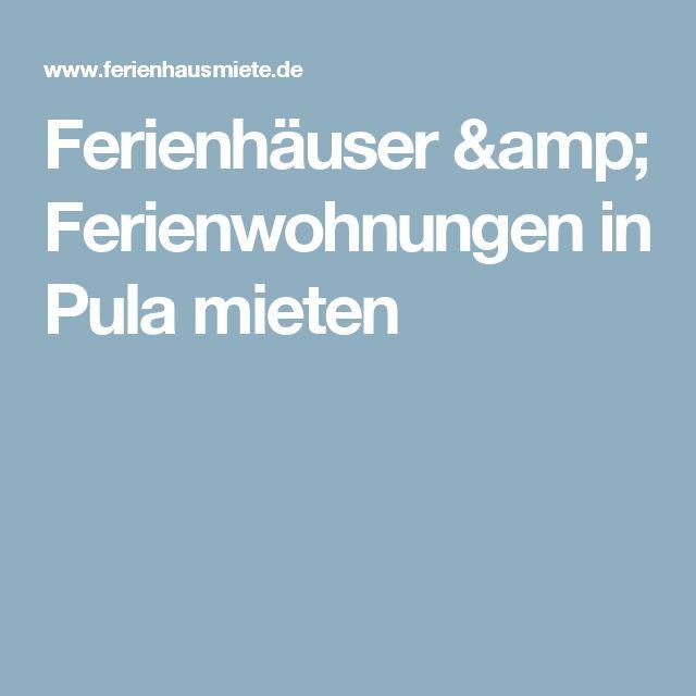 Ferienhäuser & Ferienwohnungen in Pula mieten