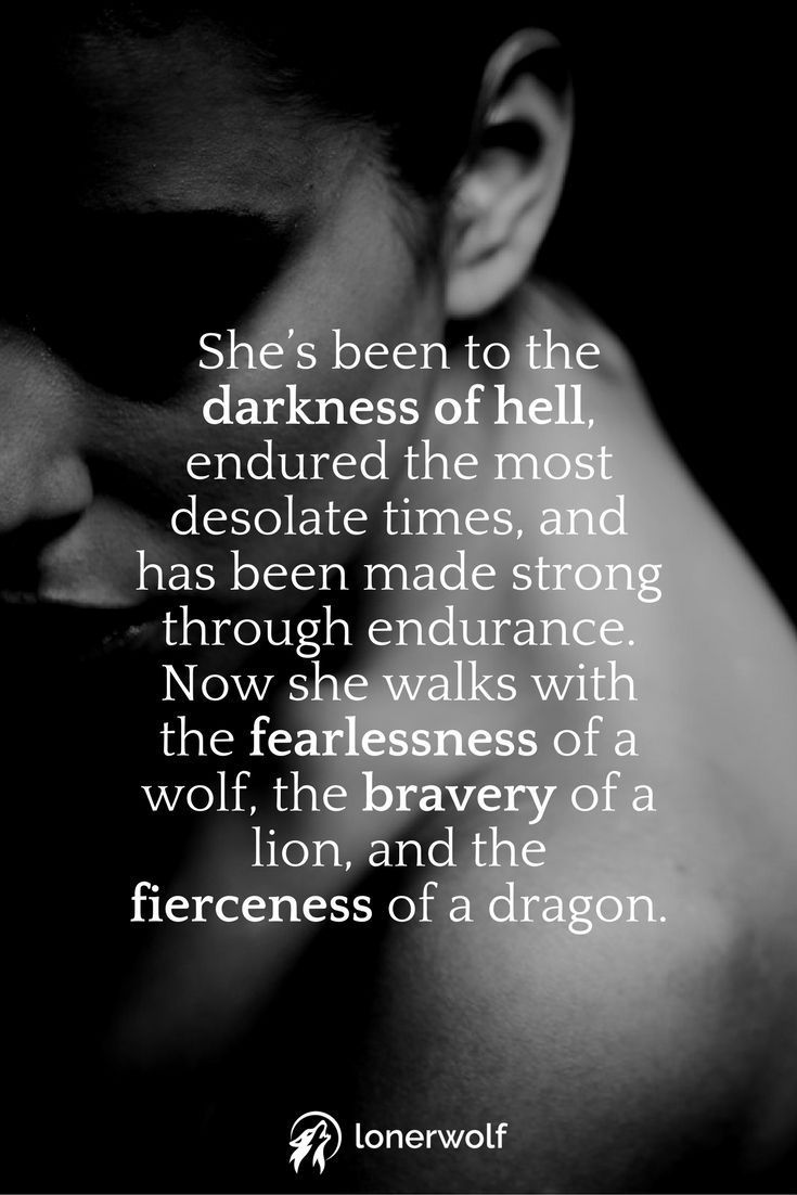 Have No Fear, Be Fierce #darkness , #desolate, #strong