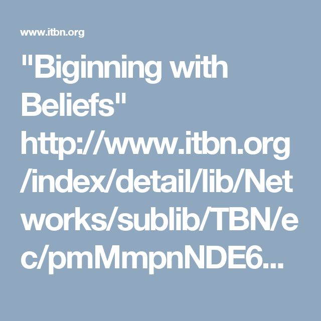 """Biginning with Beliefs""          http://www.itbn.org/index/detail/lib/Networks/sublib/TBN/ec/pmMmpnNDE6TV3KFos2Q51aEHNzhHfG8o"