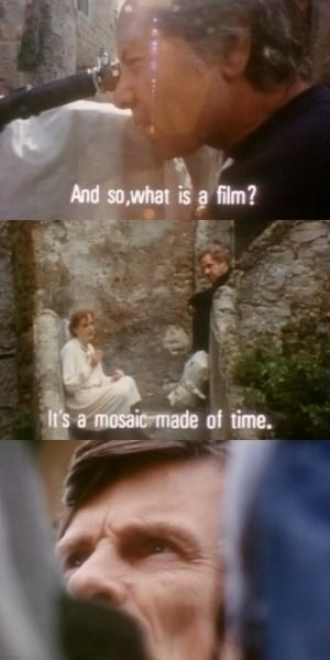 And so, what is a film? It's a mosaic made of time. Andrei Tarkovsky