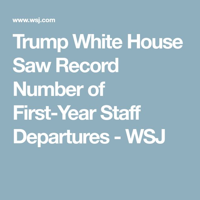 Trump White House Saw Record Number of First-Year Staff Departures - WSJ