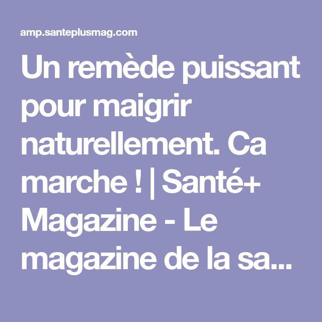 Un remède puissant pour maigrir naturellement. Ca marche !   Santé+ Magazine - Le magazine de la santé naturelle