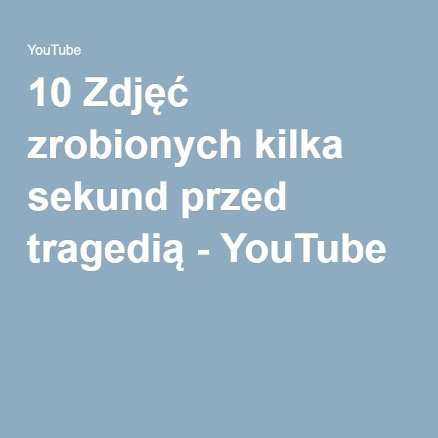 10 Zdjęć zrobionych kilka sekund przed tragedią - YouTube
