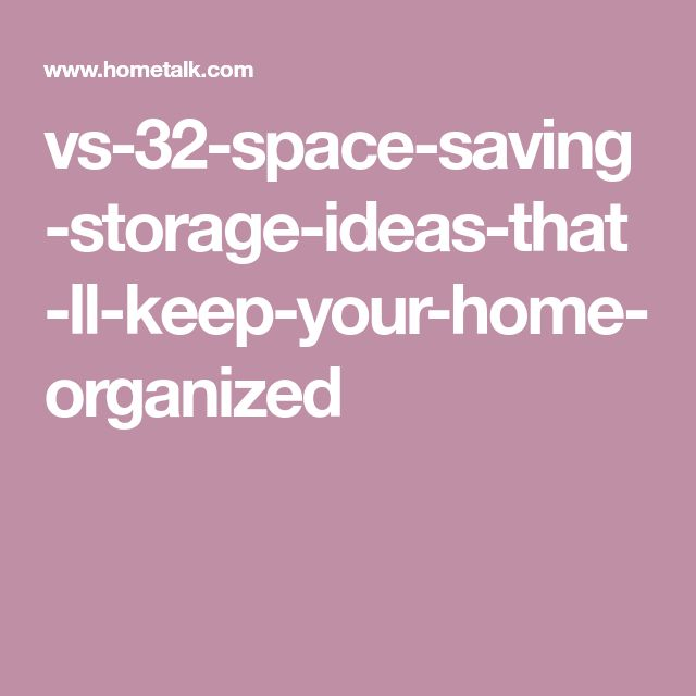 32 Space Saving Storage Ideas That Ll Keep Your Home Organized Space Saving Storage Home Organization Space Saving