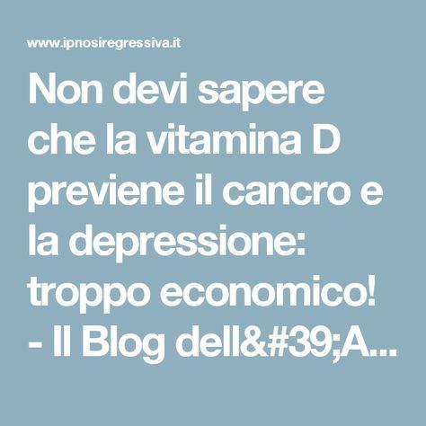 Non devi sapere che la vitamina D previene il cancro e la depressione: troppo economico! - Il Blog dell'AIIRe - Associazione Italiana Ipnosi Regressiva