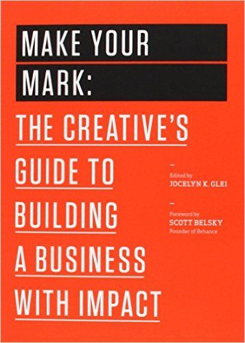 Make Your Mark: The Creative's Guide to Building a Business with Impact (The 99U Book Series): Jocelyn K. Glei, 99U: 9781477801239: AmazonSmile: Books