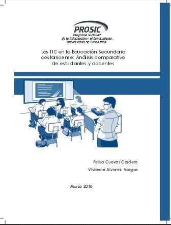 Artículo: Cuevas, F.; Alvares, V. (2010). Las TIC en la Educación Secundaria  costarricense: Análisis comparativo  de estudiantes y docentes. Universidad de Costa Rica, PROSIC.