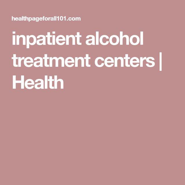 inpatient alcohol treatment centers | Health