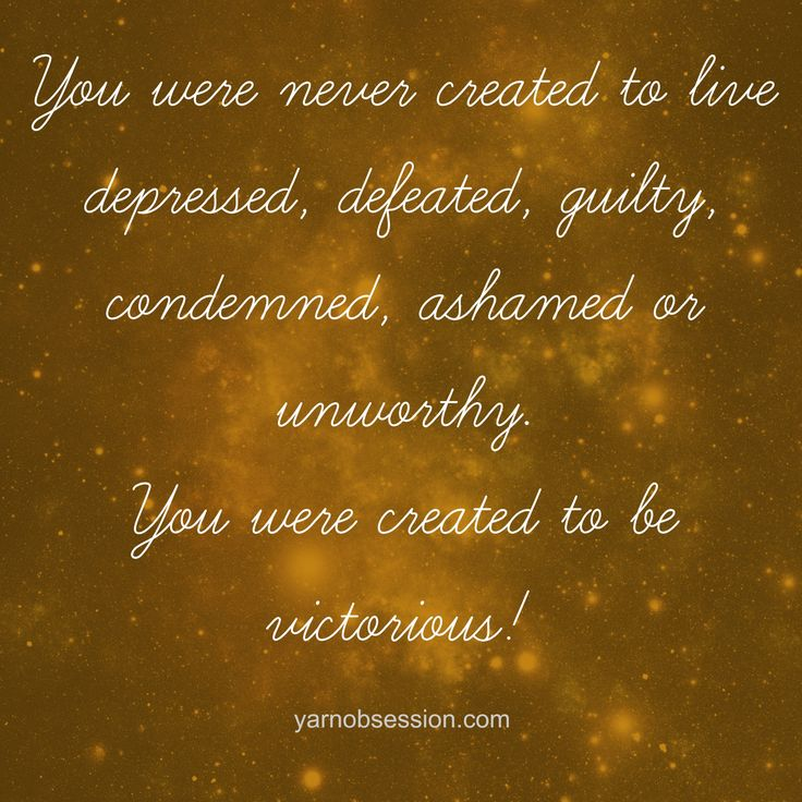You wee never created to live depressed, defeated, guilty, condemned, ashamed or unworthy. You were created to be victorious! #quote