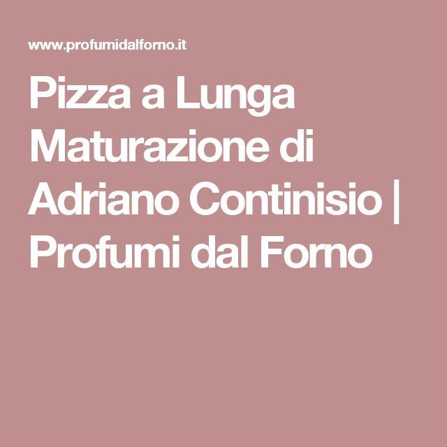 Pizza a Lunga Maturazione di Adriano Continisio | Profumi dal Forno