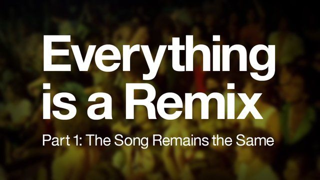 Everything is a Remix [Part 1] by Kirby Ferguson; Part 1: the song remains the same; 7.18mins;   a sometimes humorous but also very interesting look at appropriation across multiple media forms;