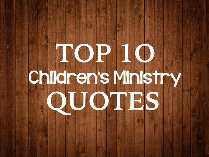 Top 10 Children's Ministry Quotes ~ RELEVANT CHILDREN'S MINISTRY