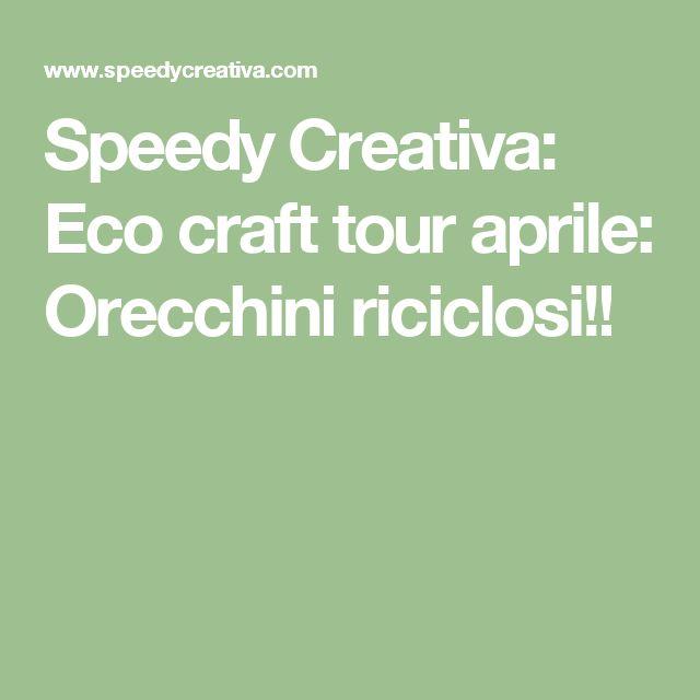 Speedy Creativa: Eco craft tour aprile: Orecchini riciclosi!!
