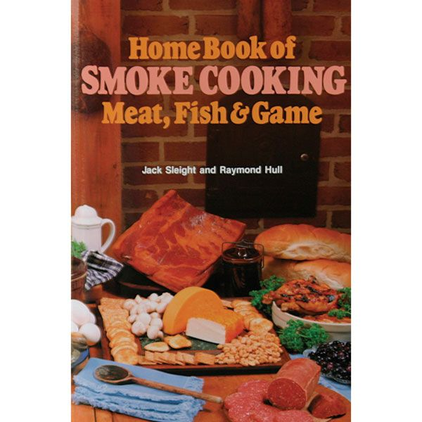 Home Book of Smoke Cooking - Meat, Fish & Game by Jack Sleigh and Raymond Hull. An excellent choice to learn the art of smoking! LEM Products | The Leader In Game Processing