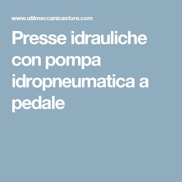 Presse idrauliche con pompa idropneumatica a pedale