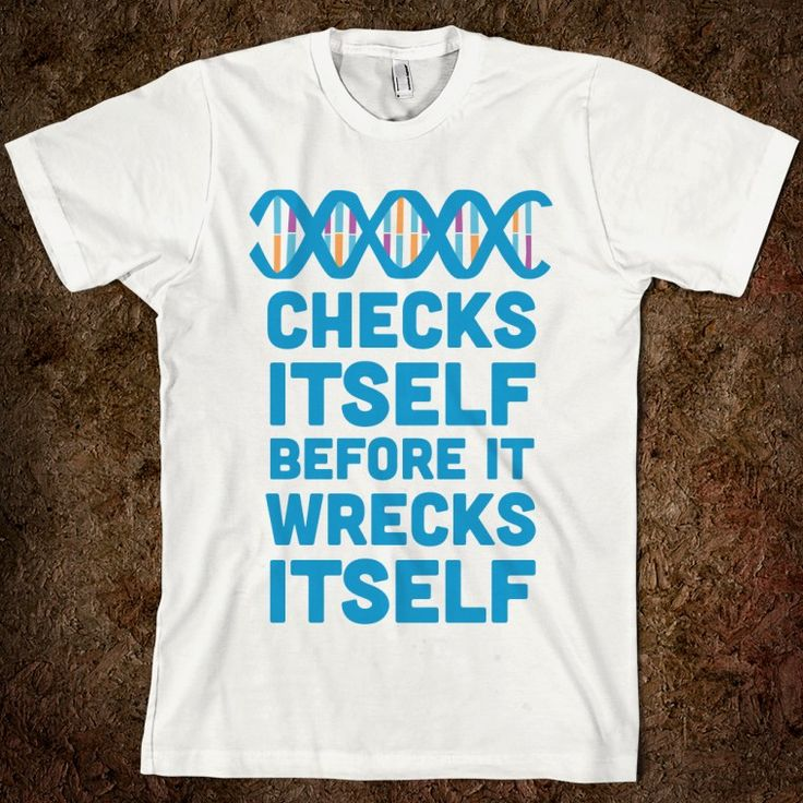 DNA Checks Itself Before It Wrecks Itself - Science for Scientists - Skreened T-shirts, Organic Shirts, Hoodies, Kids Tees, Baby One-Pieces and Tote Bags Custom T-Shirts, Organic Shirts, Hoodies, Novelty Gifts, Kids Apparel, Baby One-Pieces | Skreened - Ethical Custom Apparel