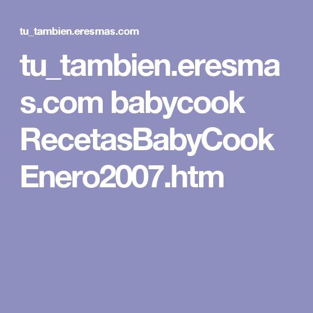 tu_tambien.eresmas.com babycook RecetasBabyCookEnero2007.htm