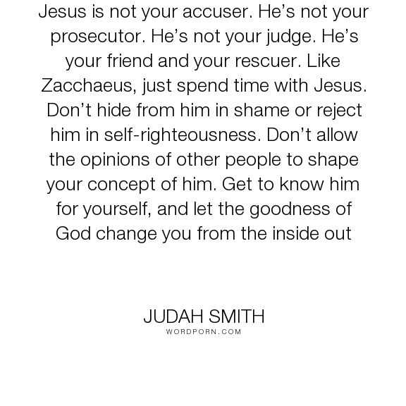 "Judah Smith - ""Jesus is not your accuser. He�s not your prosecutor. He�s not your judge. He�s your..."". jesus, jesus-christ"