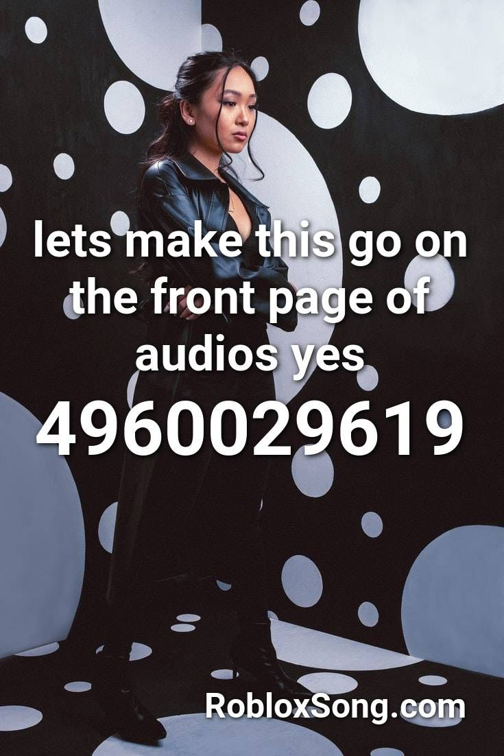 Leaked Rap Songs Roblox Lets Make This Go On The Front Page Of Audios Yes Roblox Id Roblox Music Codes In 2020 Roblox Let It Be Original Song