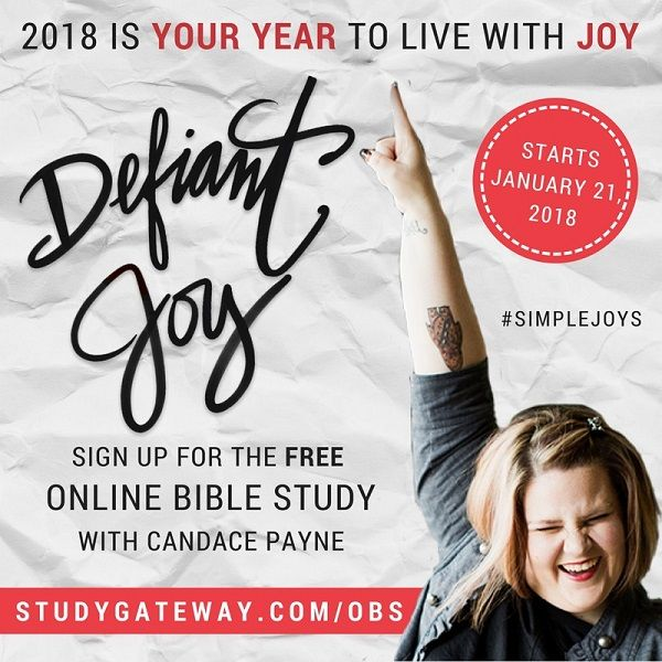 Join us for our next Online Bible Study - Defiant Joy with Candace Payne - and get access to all 6 FREE study videos, Joy Printables, a FREE eBook of Simple Joys with contributions from bestselling Christian authors, and other goodies! Get ready to declare 2018 your JOY YEAR!