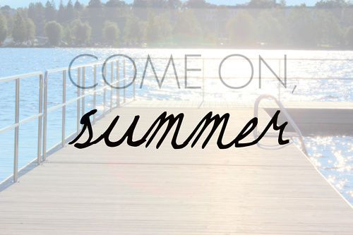 summer, get here soon