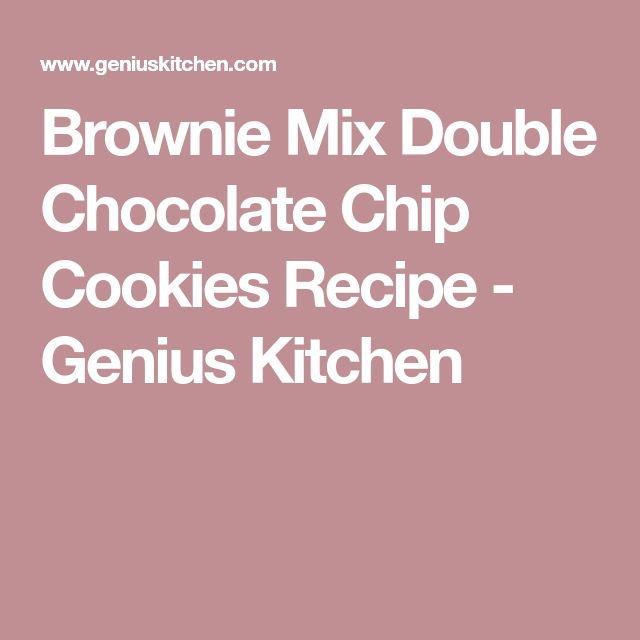 Brownie Mix Double Chocolate Chip Cookies Recipe Genius Kitchen