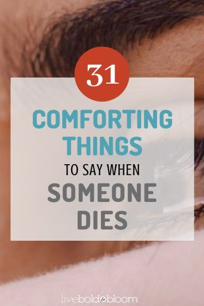 31 Comforting Things To Say When Someone Dies (With images