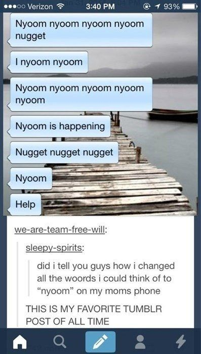 "Change any words you can think of to ""Nyoom."" 