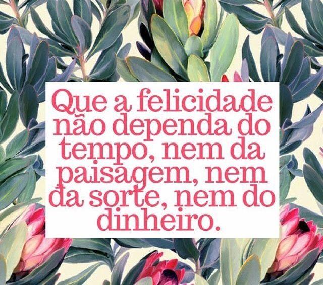 Que a felicidade não dependa do tempo, nem da paisagem, nem da sorte, nem do dinheliro. #dependedevc