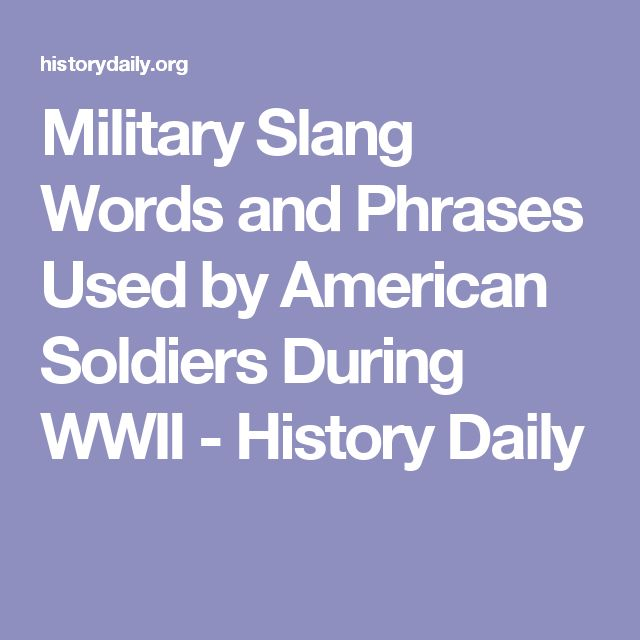 Military Slang Words and Phrases Used by American Soldiers During WWII - History Daily