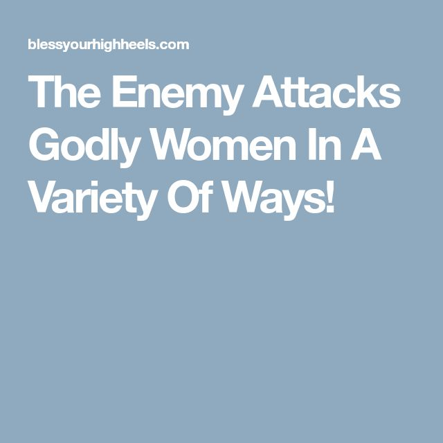 The Enemy Attacks Godly Women In A Variety Of Ways!