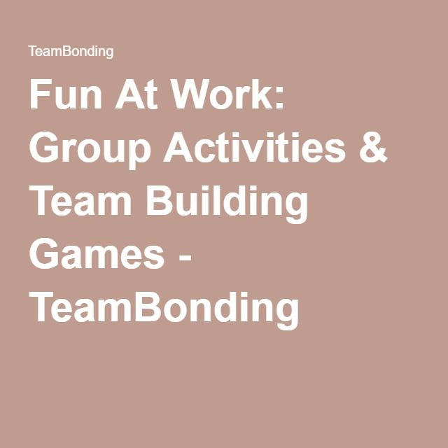 Fun At Work: Group Activities & Team Building Games - TeamBonding