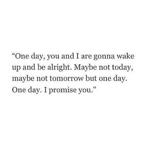 Someday, I hope we will. We will be good with each other.