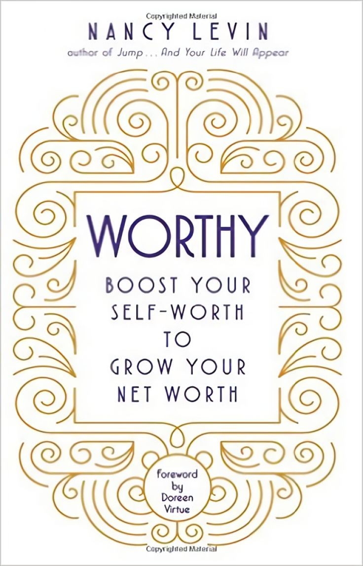 Read and Download Worthy Boost Your Self-Worth to Grow Your Net Worth by Nancy Levin PDF File Here