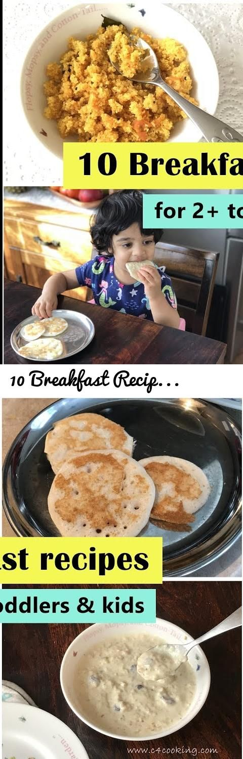 10 Breakfast Recipes ( for 2+ toddlers & kids ) - Indian toddler & kids breakfast recipes... Tags: 10 breakfast recipes for toddler kids, c4cooking 10 breakfast recipes 2 year toddler kids, breakfast recipe for toddler, kids breakfast recipes, indian toddler kids breakfast recipes, recipes for fussy eater, idli recipe, dosa recipe, upma recipe, rava dili recipe, raisin oatmeal, palak paratha, spinach paratha recipe, aval kanji, poha porridge, poha recipes, egg recipes, omlet, boiled egg…