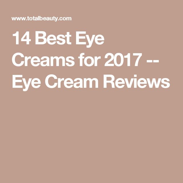 14 Best Eye Creams for 2017 -- Eye Cream Reviews