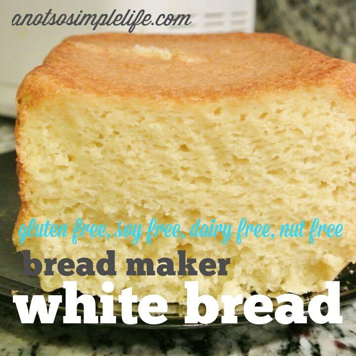 Gf, DF, SF, NF, Bread Maker White Bread; gluten free, dairy free, soy free nut free recipe
