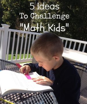 5 Ideas to Challenge Kids Who Love Math