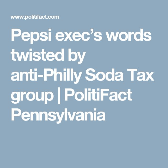 Pepsi exec's words twisted by anti-Philly Soda Tax group | PolitiFact Pennsylvania