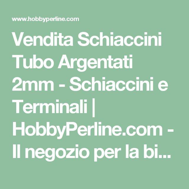 Vendita Schiaccini Tubo Argentati 2mm - Schiaccini e Terminali | HobbyPerline.com - Il negozio per la bigiotteria Fai da Te