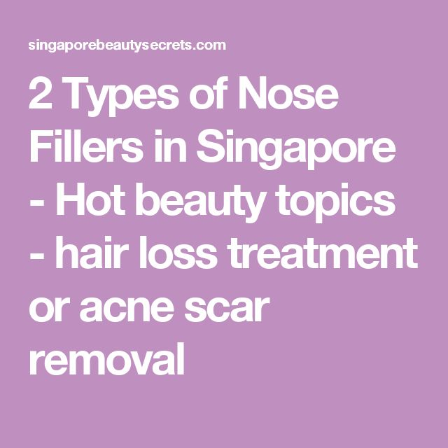 2 Types of Nose Fillers in Singapore - Hot beauty topics - hair loss treatment or acne scar removal