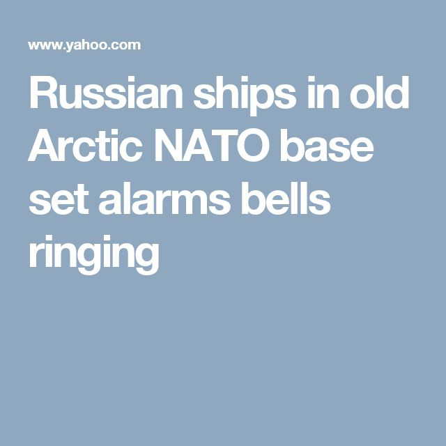 Russian ships in old Arctic NATO base set alarms bells ringing