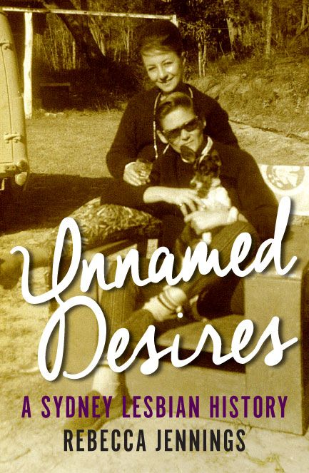 Unnamed Desires: A Sydney Lesbian History by Rebecca Jennings, shortlisted for the NSW Community and Regional History Prize, NSW Premier's History Awards, 2016. Held by the State Library of New South Wales: http://primo-slnsw.hosted.exlibrisgroup.com/SLNSW:SLNSW_ALMA21155864170002626