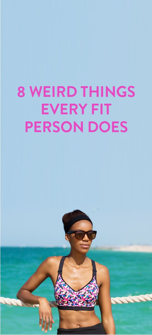 8 Weird Things Every Fit Person Does