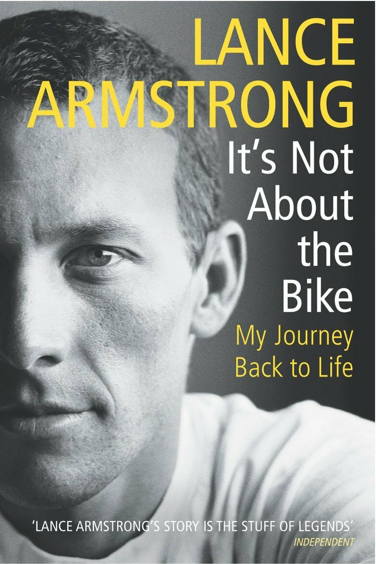 It's Not About The Bike: My Journey Back To Life By Lance Armstrong His