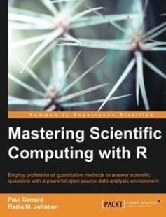 Mastering Scientific Computing with R: Employ professional quantitative methods to answer scientific questions with a powerful open source data analysis environment free download by Paul Gerrard Radia M. Johnson ISBN: 9781783555253 with BooksBob. Fast and free eBooks download.  The post Mastering Scientific Computing with R: Employ professional quantitative methods to answer scientific questions with a powerful open source data analysis environment Free Download appeared first on…