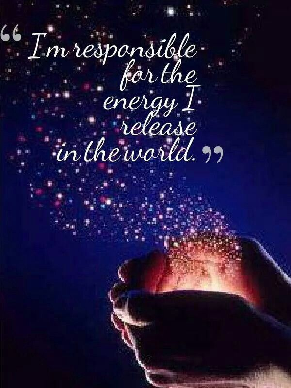 Soy responsable de la energía. Se libera en el mundo  We are energy, and what we create is a manifestation of our frequency.