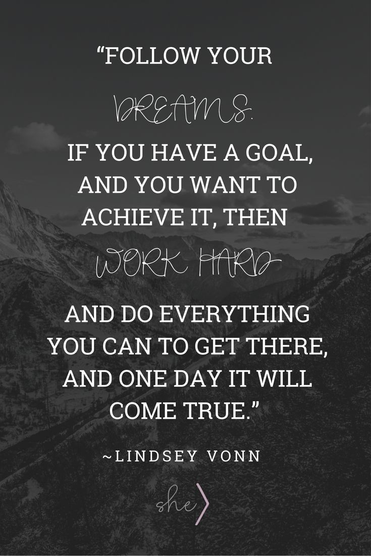 Follow your dreams. Lindsey Vonn quote on Goals.
