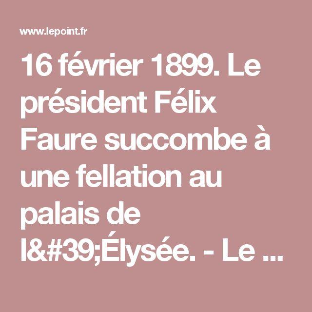 16 février 1899. Le président Félix Faure succombe à une fellation au palais de l'Élysée. - Le Point